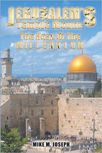 JERUSALEM'S TEMPLE MOUNT: THE HOAX OF THE MILLENNIUM