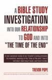 "A BIBLE STUDY INVESTIGATION INTO OUR RELATIONSHIP TO GOD AND INTO ""THE TIME OF THE END"""