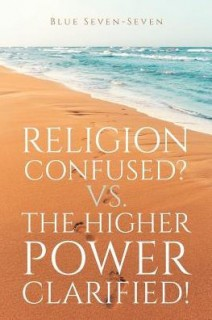 Religion Confused? Vs. The Higher Power Clarified!