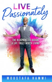 Live Passionately: The Blueprint To Design A Life Truly Worth Living