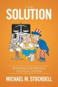 The Solution: Repairing Our Broken Political System