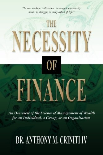 THE NECESSITY OF FINANCE: AN OVERVIEW OF THE SCIENCE OF MANAGEMENT OF WEALTH FOR AN INDIVIDUAL, A GROUP, OR AN ORGANIZATION