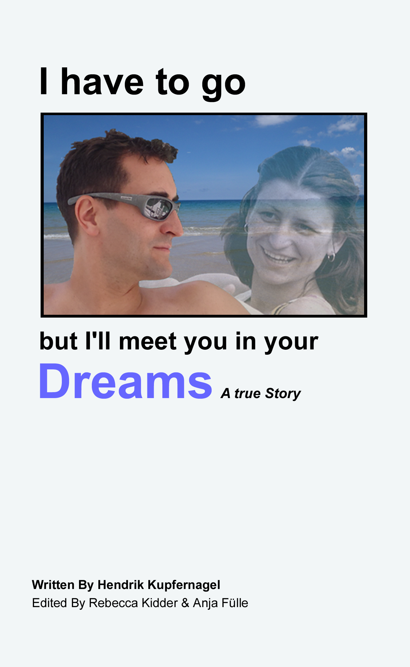 I HAVE TO GO BUT I'LL MEET YOU IN YOUR DREAMS