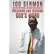 100 SERMON OUTLINES FOR PERSONAL AND GROUP BIBLE STUDIES TO PREACHING AND TEACHING GOD'S WORD.