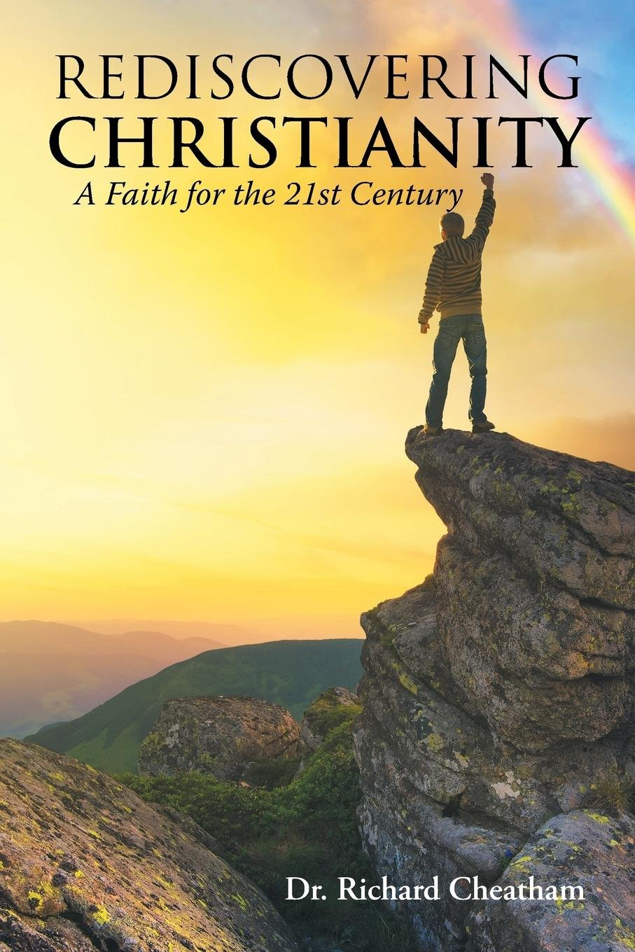 REDISCOVERING CHRISTIANITY: A FAITH FOR THE 21ST CENTURY