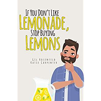 If You Don't Like Lemonade, Stop Buying Lemons.