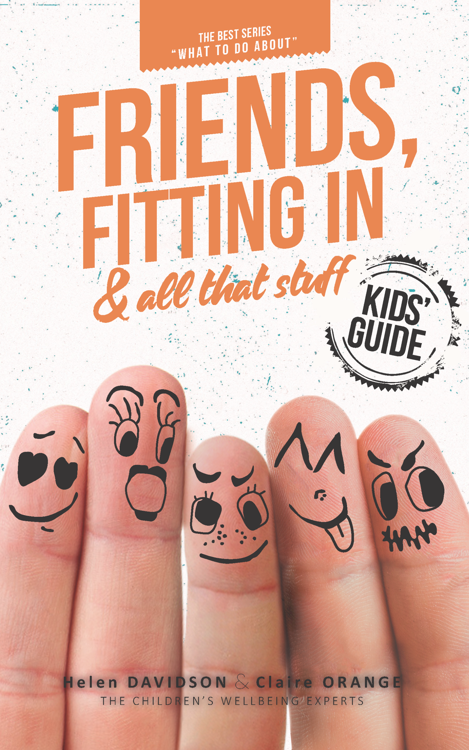 WHAT TO DO ABOUT FRIENDS, FITTING IN & ALL THAT STUFF