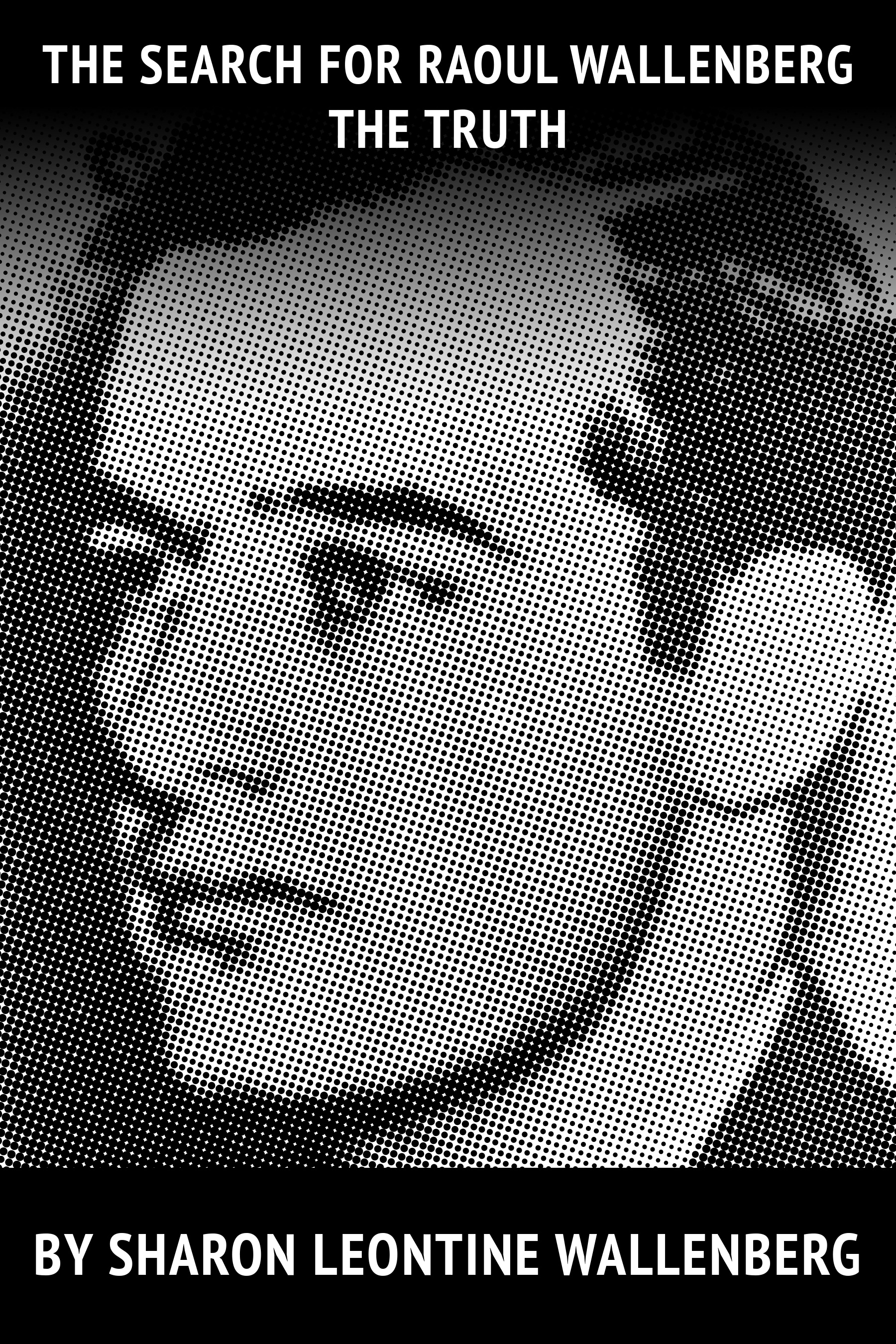 THE SEARCH FOR RAOUL WALLENBERG - THE TRUTH