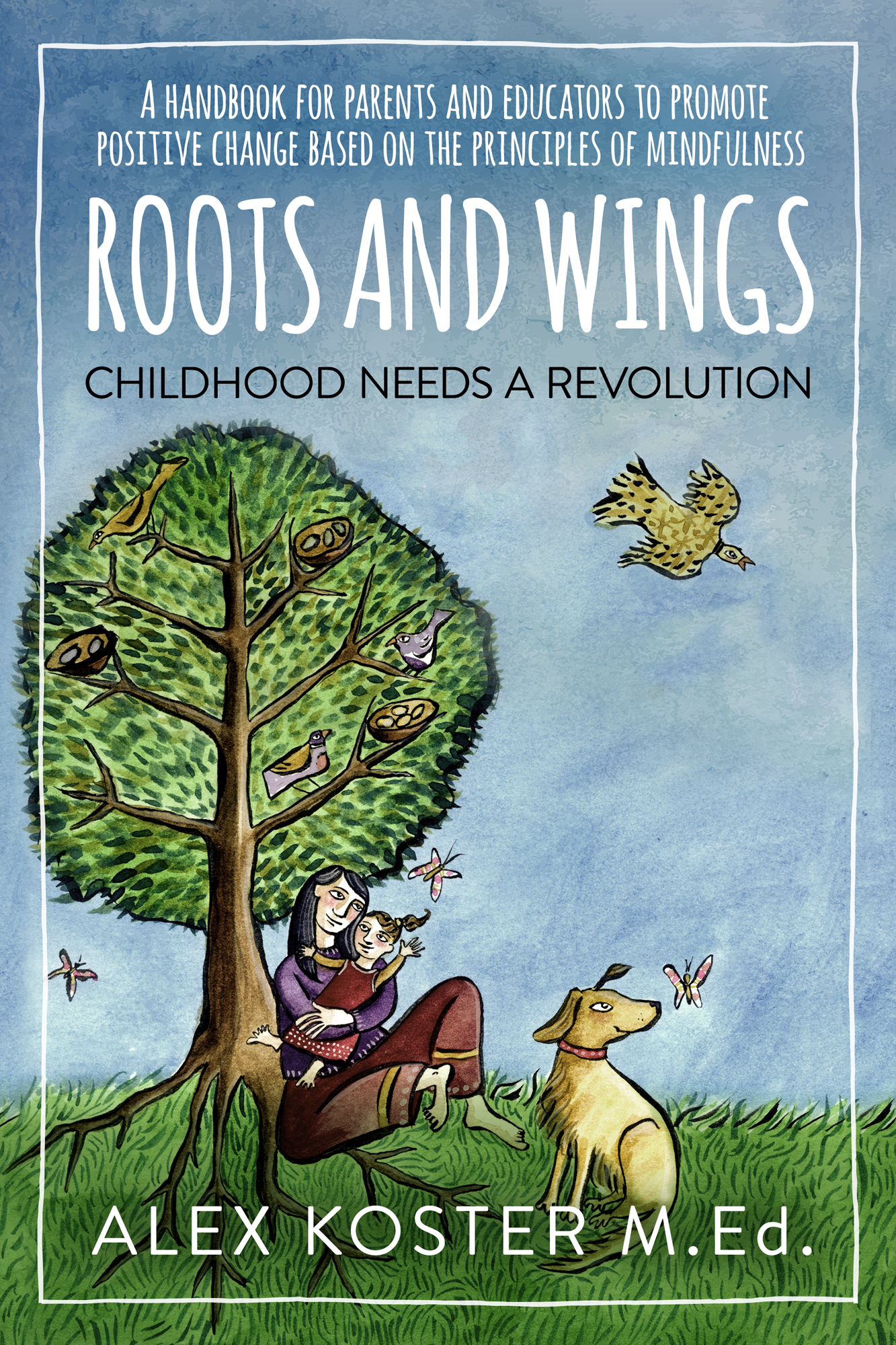 ROOTS AND WINGS - CHILDHOOD NEEDS A REVOLUTION