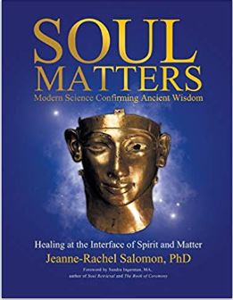 Soul Matters: Modern Science Confirming Ancient Wisdom: Healing At The Interface Of Spirit And Matter