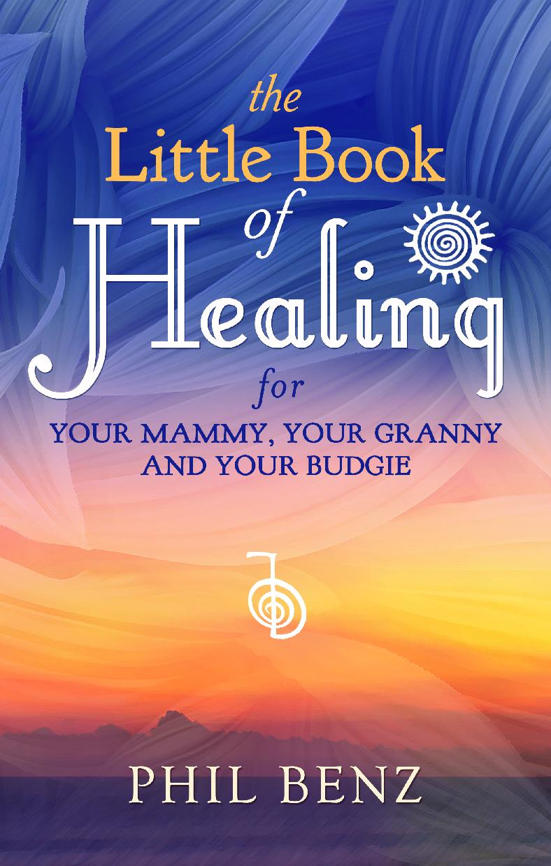THE LITTLE BOOK OF HEALING FOR YOUR MAMMY, YOUR GRANNY AND YOUR BUDGIE