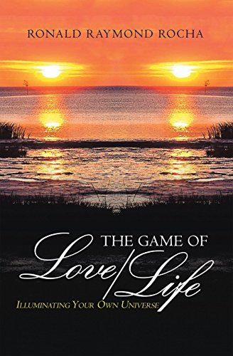 THE GAME OF LOVE/LIFE: ILLUMINATING YOUR OWN UNIVERSE