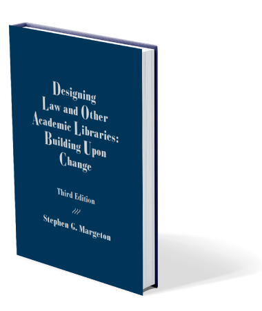 DESIGNING LAW AND OTHER ACADEMIC LIBRARIES: BUILDING UPON CHANGE
