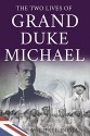 THE TWO LIVES OF GRAND DUKE MICHAEL