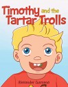 TIMOTHY AND THE TARTAR TROLLS