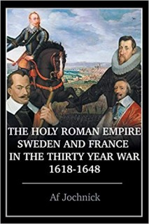 THE HOLY ROMAN EMPIRE, SWEDEN AND FRANCE IN THE THIRYYEAR WAR, 1618-1648