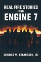 REAL FIRE STORIES FROM ENGINE 7
