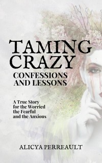 Taming Crazy: Confessions And Lessons
