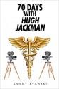 70 Days With Hugh Jackman