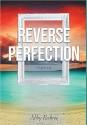 Reverse Perfection: