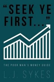 Seek Ye First...the Poor Man's Money Guide