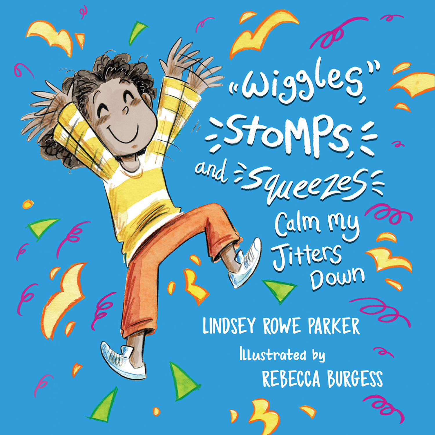 WIGGLES STOMPS AND SQUEEZES CALM MY JITTERS DOWN