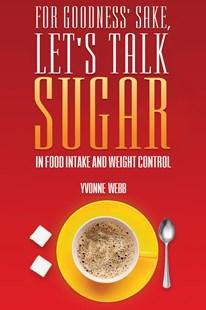 For Goodness Sake, Let's Talk Sugar