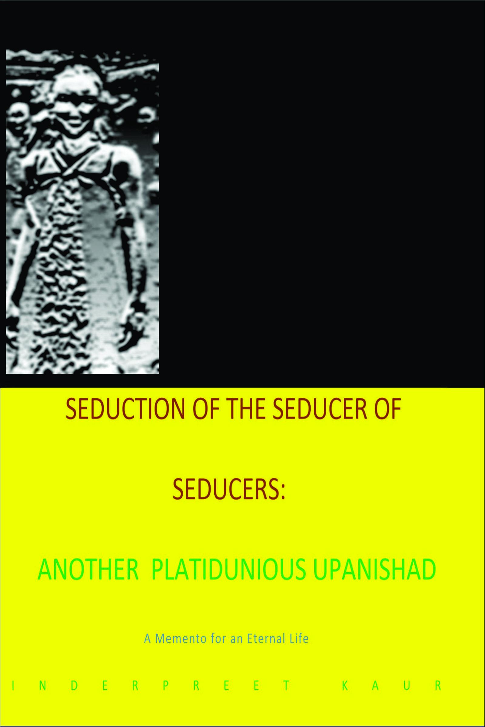 Seduction of the seducer of seducers-Another platitudinous Upanishad