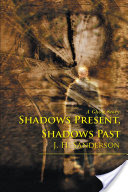 Shadows Present, Shadows Past