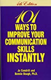 101 WAYS TO IMPROVE YOUR COMMUNICATION SKILL INSTANTLY!, 4th Ed.
