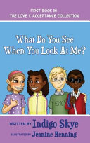 WHAT DO YOU SEE WHEN YOU LOOK AT ME?