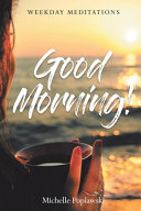 Good Morning! Weekday Meditations