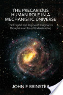 The Precarious Human Role in a Mechanistic Universe