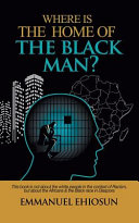 WHERE IS THE HOME OF THE BLACK MAN?