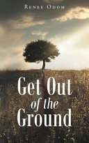 GET OUT OF THE GROUND