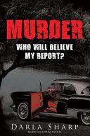 MURDER. Who Will Believe My Report?