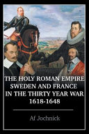 THE HOLY ROMAN EMPIRE, SWEDEN AND FRANCE IN THE THIRTY YEAR WAR 1618-1648