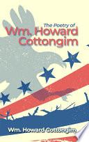 The Poetry of Wm. Howard Cottongim
