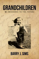 GRANDCHILDREN: MY MESSAGES TO THE FUTURE