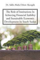 The Role of Institutions In Achieving Financial Stability and Sustainable Economic Development In South Sudan
