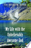 My Life with the Unbelievably Awesome God