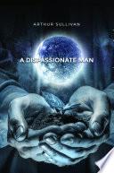 A Dispassionate Man