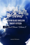 Poems with No Glass Shield In Twenty Fifteen: 50 Short Poems: Volume 2