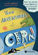 YOUR ADVENTURES AT CERN: PLAY THE HERO AMONG PARTICLES AND A PARTICULAR DINOSAUR!