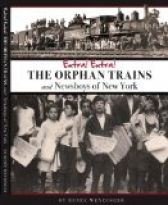 EXTRA! EXTRA! THE ORPHAN TRAINS AND NEWSBOYS OF NEW YORK