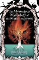 THE MYSTERIOUS MYTHOLOGY OF THE METAMORPHOSIS