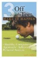 3 Off the Tee:  Make it Happen