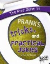 Kids' Guide to Pranks, Tricks, and Practical Jokes