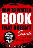 How to Write a Book That Doesn't Suck (and Will Actually Sell)