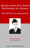Quaid-e-Azam M.A. Jinnah Paid Subsidy for Pakistan: 1945-1946 Elections Manipulated